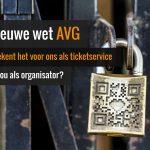 Wat betekent AVG voor ons als ticketservice en voor jou als organisator?